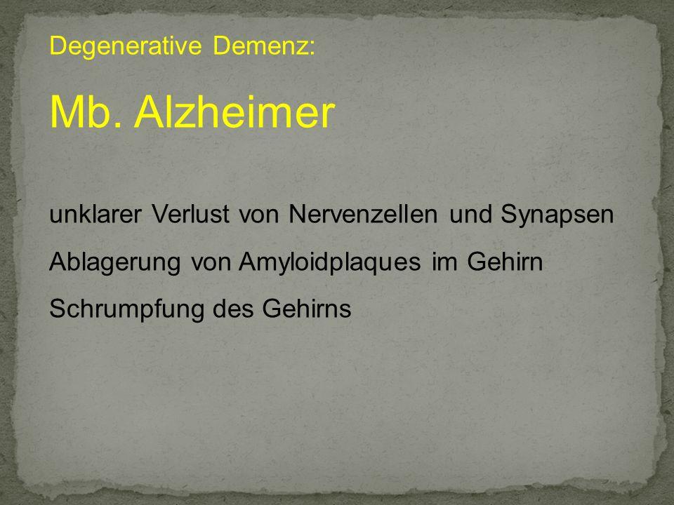 Degenerative Demenz: Mb. Alzheimer unklarer Verlust von Nervenzellen und Synapsen Ablagerung von Amyloidplaques im Gehirn Schrumpfung des Gehirns