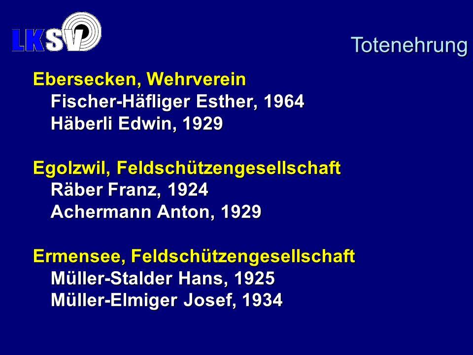 Ebersecken, Wehrverein Fischer-Häfliger Esther, 1964 Häberli Edwin, 1929 Egolzwil, Feldschützengesellschaft Räber Franz, 1924 Achermann Anton, 1929 Ermensee, Feldschützengesellschaft Müller-Stalder Hans, 1925 Müller-Elmiger Josef, 1934 Totenehrung