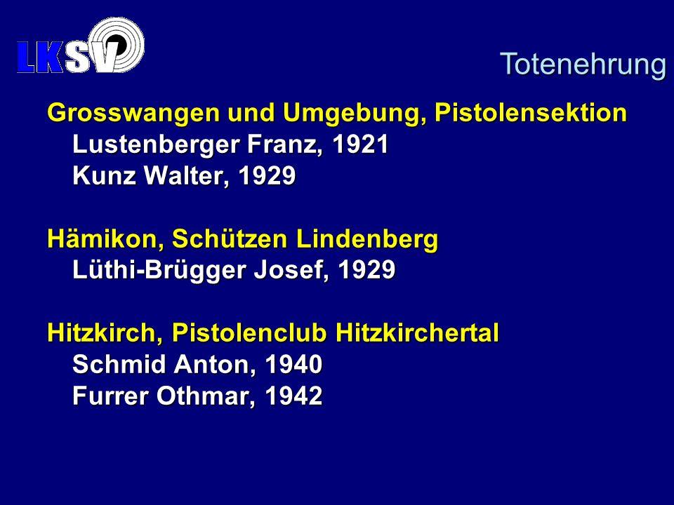 Grosswangen und Umgebung, Pistolensektion Lustenberger Franz, 1921 Kunz Walter, 1929 Hämikon, Schützen Lindenberg Lüthi-Brügger Josef, 1929 Hitzkirch, Pistolenclub Hitzkirchertal Schmid Anton, 1940 Furrer Othmar, 1942 Totenehrung