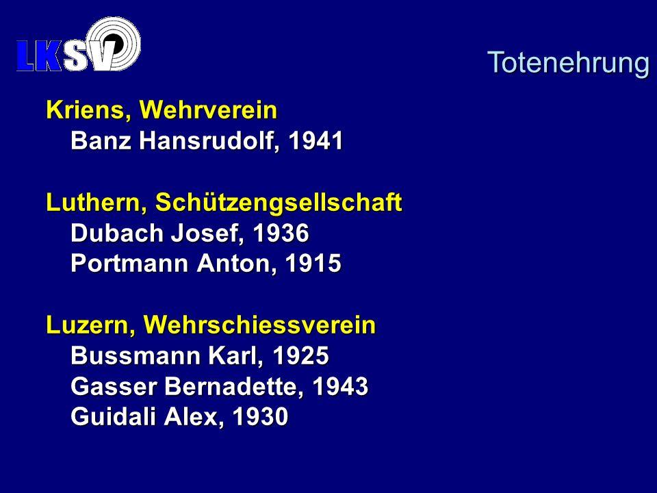 Kriens, Wehrverein Banz Hansrudolf, 1941 Luthern, Schützengsellschaft Dubach Josef, 1936 Portmann Anton, 1915 Luzern, Wehrschiessverein Bussmann Karl,