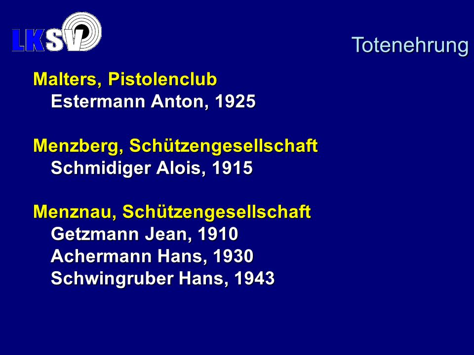 Malters, Pistolenclub Estermann Anton, 1925 Menzberg, Schützengesellschaft Schmidiger Alois, 1915 Menznau, Schützengesellschaft Getzmann Jean, 1910 Achermann Hans, 1930 Schwingruber Hans, 1943 Totenehrung
