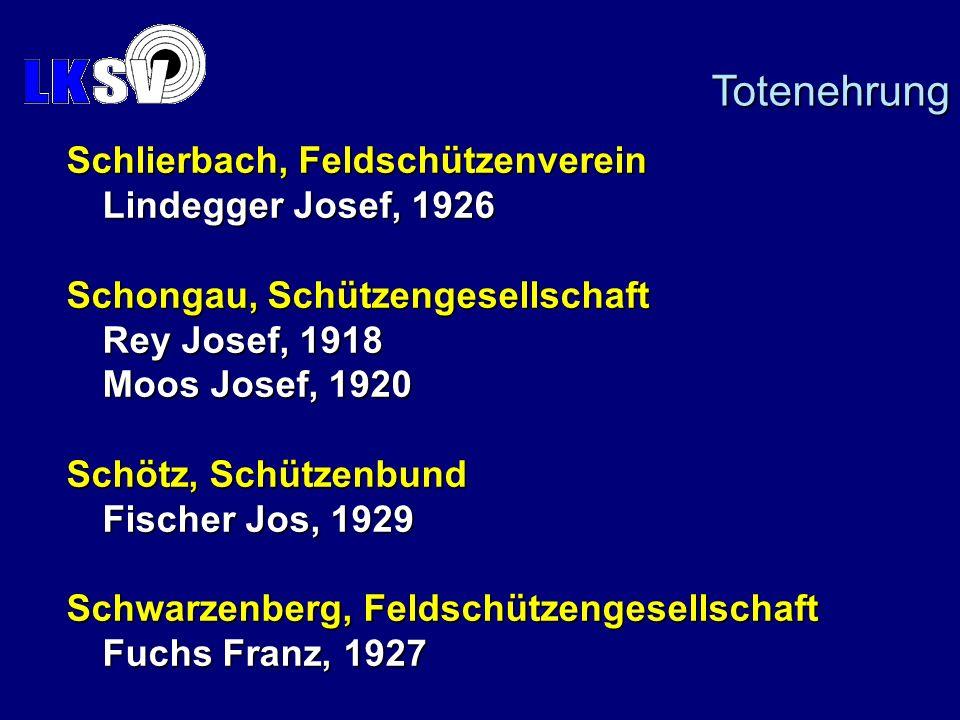 Schlierbach, Feldschützenverein Lindegger Josef, 1926 Schongau, Schützengesellschaft Rey Josef, 1918 Moos Josef, 1920 Schötz, Schützenbund Fischer Jos, 1929 Schwarzenberg, Feldschützengesellschaft Fuchs Franz, 1927 Totenehrung