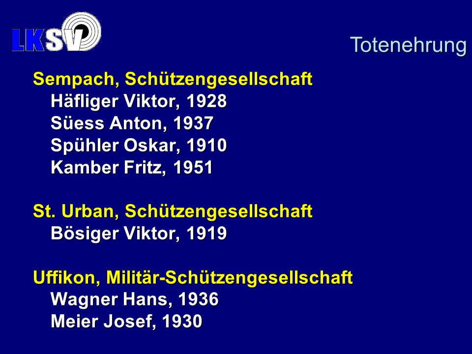 Sempach, Schützengesellschaft Häfliger Viktor, 1928 Süess Anton, 1937 Spühler Oskar, 1910 Kamber Fritz, 1951 St. Urban, Schützengesellschaft Bösiger V