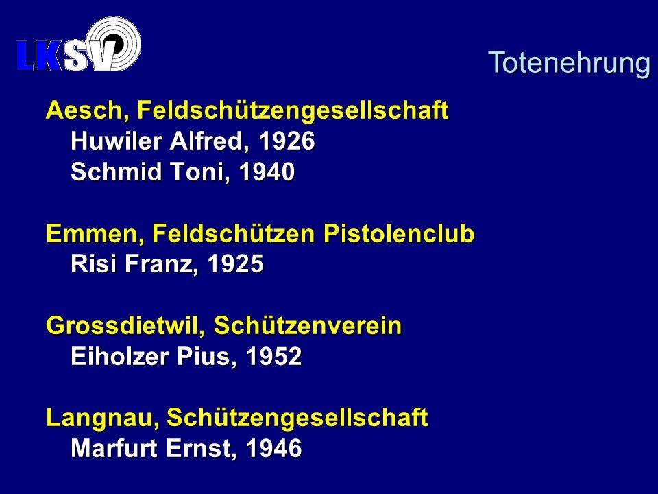 Aesch, Feldschützengesellschaft Huwiler Alfred, 1926 Schmid Toni, 1940 Emmen, Feldschützen Pistolenclub Risi Franz, 1925 Grossdietwil, Schützenverein Eiholzer Pius, 1952 Langnau, Schützengesellschaft Marfurt Ernst, 1946 Totenehrung