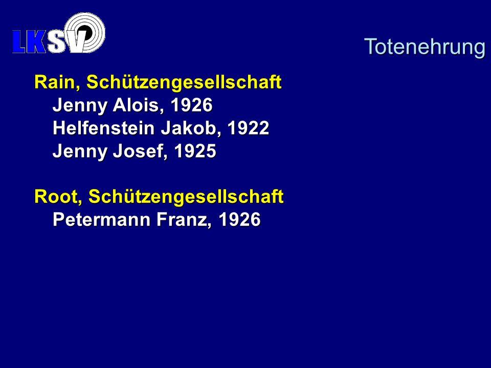 Rain, Schützengesellschaft Jenny Alois, 1926 Helfenstein Jakob, 1922 Jenny Josef, 1925 Root, Schützengesellschaft Petermann Franz, 1926 Totenehrung