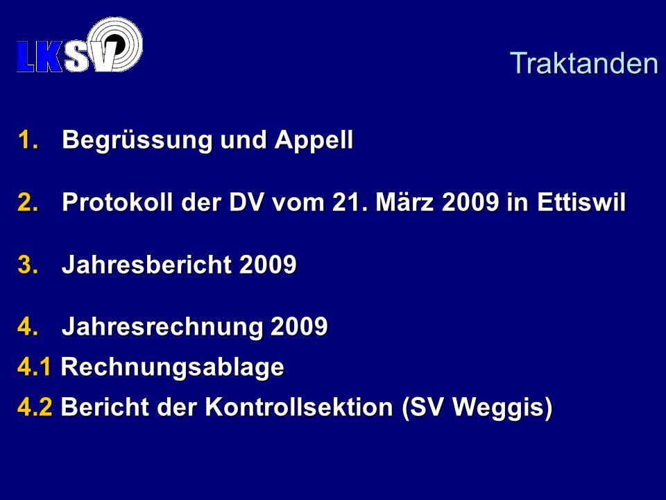 1.Begrüssung und Appell 2.Protokoll der DV vom 21. März 2009 in Ettiswil 3.Jahresbericht 2009 4.Jahresrechnung 2009 4.1 Rechnungsablage 4.2 Bericht de