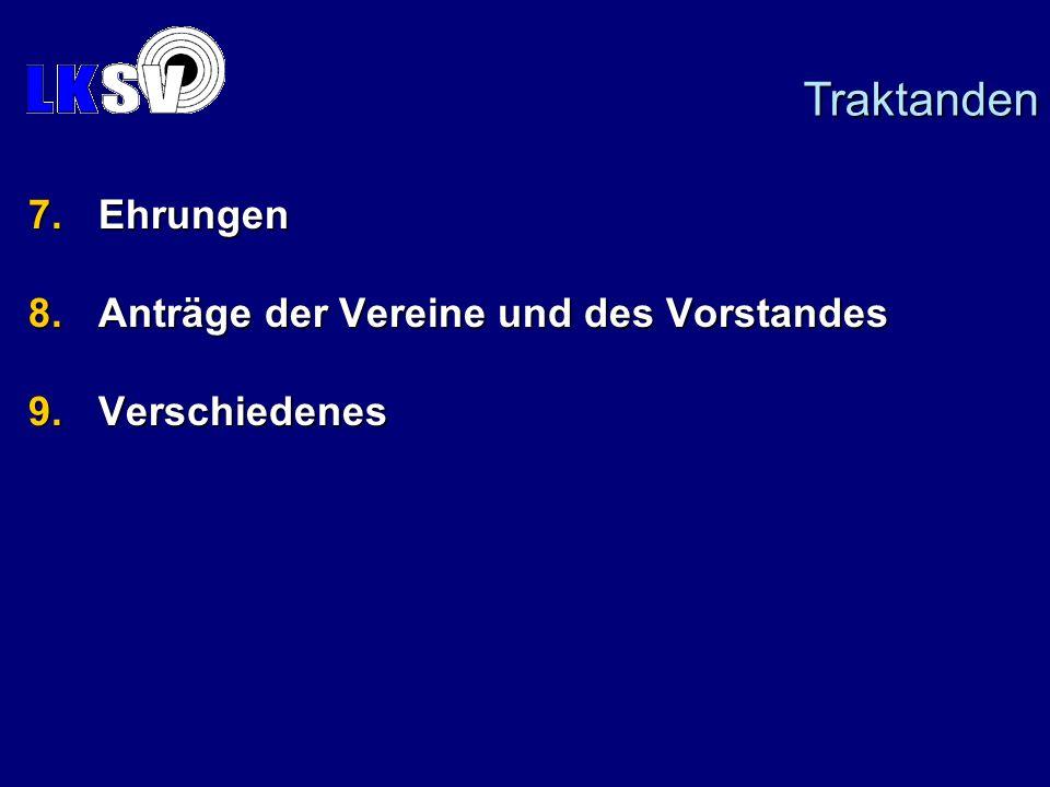 7.Ehrungen 8.Anträge der Vereine und des Vorstandes 9.Verschiedenes Traktanden
