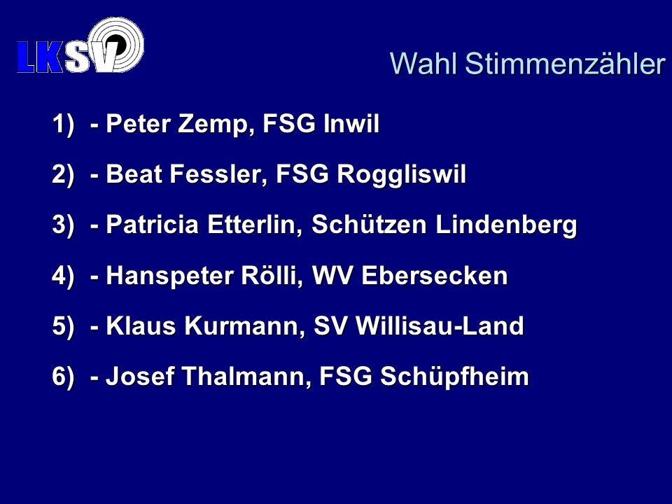 1) - Peter Zemp, FSG Inwil 2) - Beat Fessler, FSG Roggliswil 3) - Patricia Etterlin, Schützen Lindenberg 4) - Hanspeter Rölli, WV Ebersecken 5) - Klaus Kurmann, SV Willisau-Land 6) - Josef Thalmann, FSG Schüpfheim Wahl Stimmenzähler
