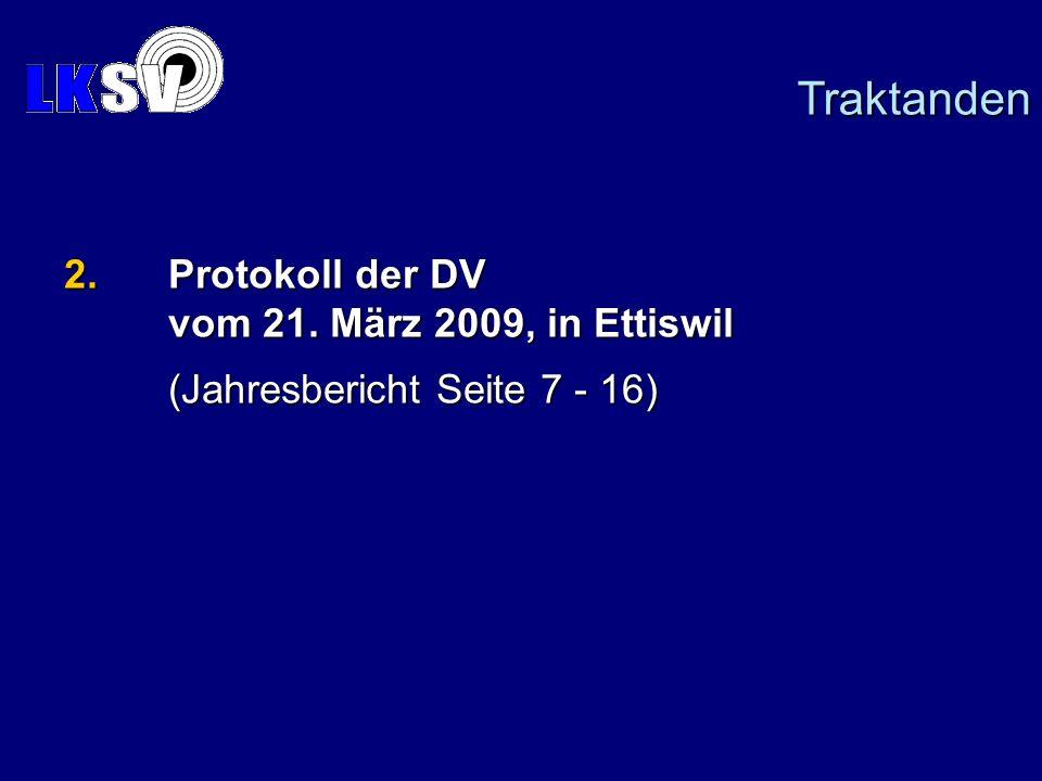 2.Protokoll der DV vom 21. März 2009, in Ettiswil (Jahresbericht Seite 7 - 16) Traktanden
