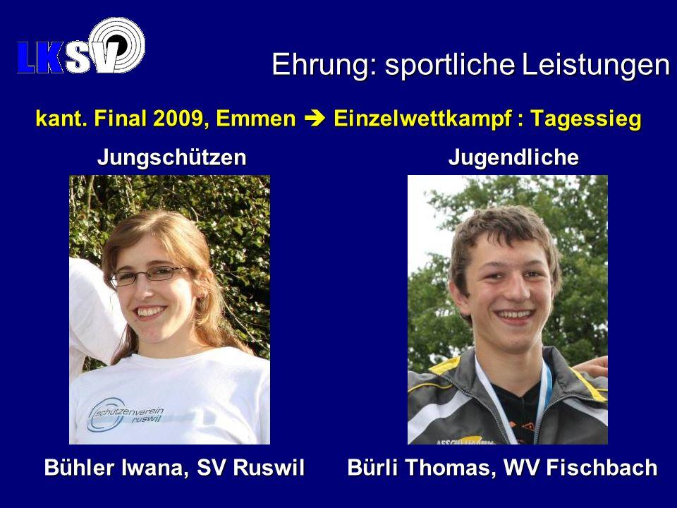 Bühler Iwana, SV Ruswil Ehrung: sportliche Leistungen kant. Final 2009, Emmen Einzelwettkampf : Tagessieg Jungschützen Jugendliche Bürli Thomas, WV Fi