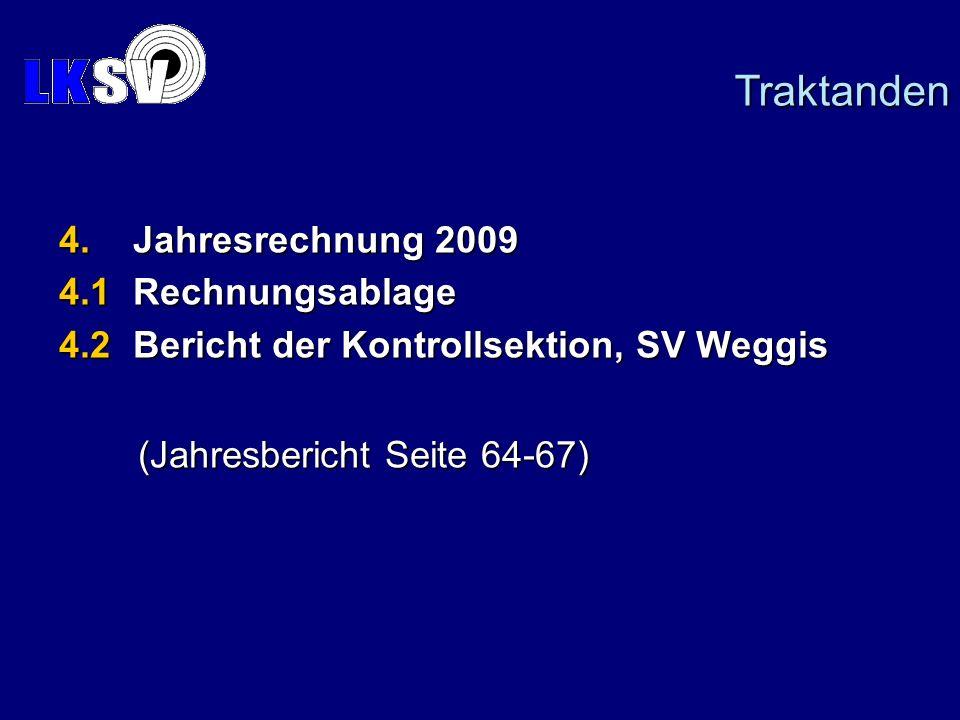 4. Jahresrechnung 2009 4.1 Rechnungsablage 4.2 Bericht der Kontrollsektion, SV Weggis (Jahresbericht Seite 64-67) (Jahresbericht Seite 64-67) Traktand