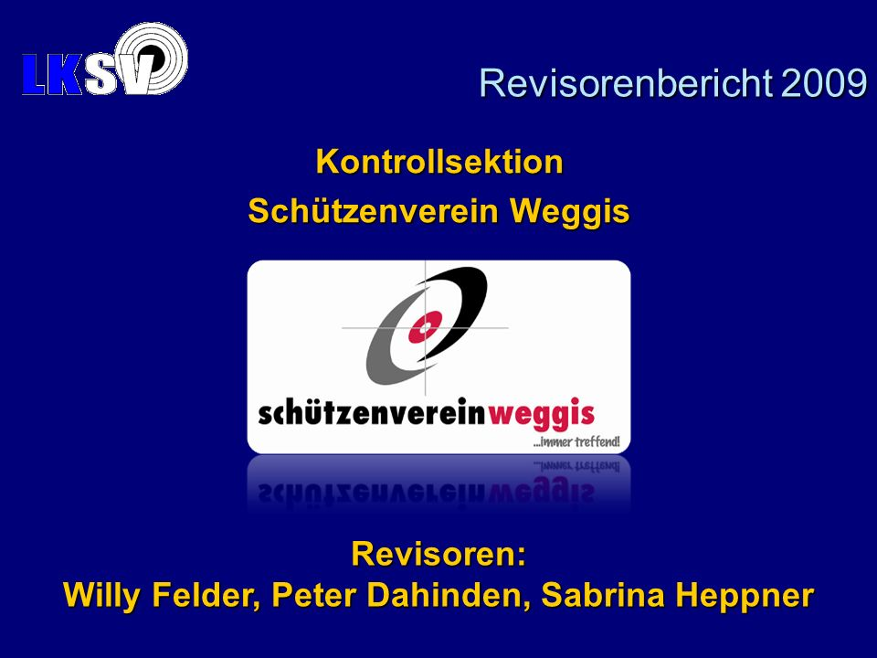 Kontrollsektion Schützenverein Weggis Revisoren: Willy Felder, Peter Dahinden, Sabrina Heppner Revisorenbericht 2009