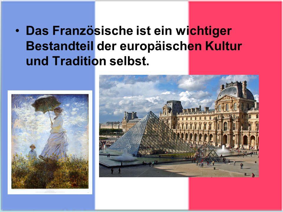 Das Französische ist ein wichtiger Bestandteil der europäischen Kultur und Tradition selbst.