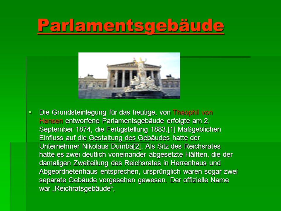 Parlamentsgebäude Die Grundsteinlegung für das heutige, von Theophil von Hansen entworfene Parlamentsgebäude erfolgte am 2. September 1874, die Fertig