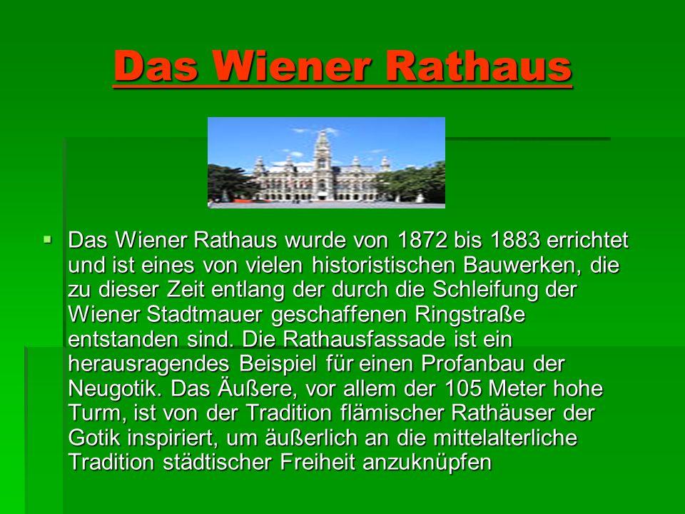 Das Wiener Rathaus Das Wiener Rathaus wurde von 1872 bis 1883 errichtet und ist eines von vielen historistischen Bauwerken, die zu dieser Zeit entlang