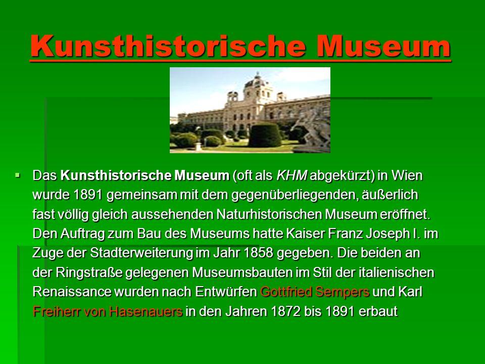 Kunsthistorische Museum Das Kunsthistorische Museum (oft als KHM abgekürzt) in Wien wurde 1891 gemeinsam mit dem gegenüberliegenden, äußerlich fast vö