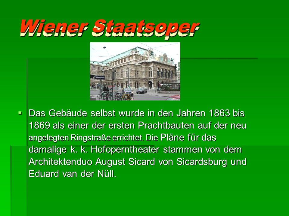 Wiener Staatsoper Das Gebäude selbst wurde in den Jahren 1863 bis 1869 als einer der ersten Prachtbauten auf der neu angelegten Ringstraße errichtet.