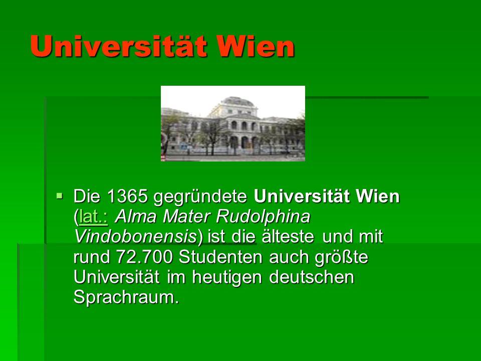 Universität Wien Die 1365 gegründete Universität Wien (lat.: Alma Mater Rudolphina Vindobonensis) ist die älteste und mit rund 72.700 Studenten auch g