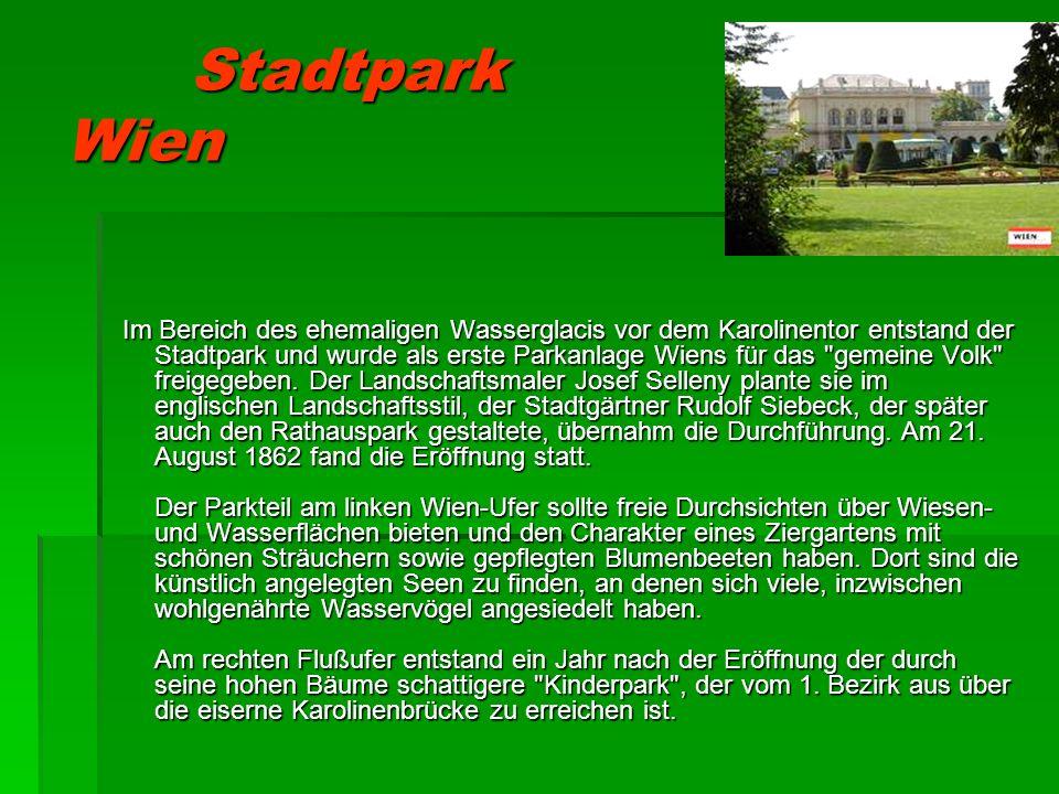 Stadtpark Wien Im Bereich des ehemaligen Wasserglacis vor dem Karolinentor entstand der Stadtpark und wurde als erste Parkanlage Wiens für das