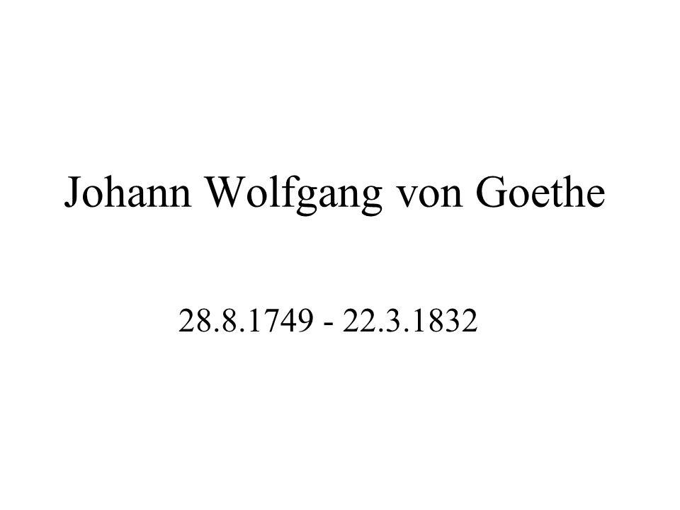 Leben *28.8.1749 in Frankfurt (Main) Jusstudium in Leipzig und Straßburg Einladung von Herzog Carl August: Goethe zog nach Weimar, wo er ab 1776 im Staatsdienst arbeitete.