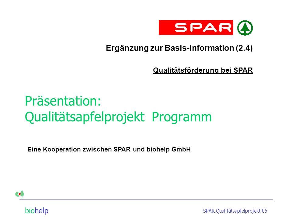 biohelp SPAR Qualitätsapfelprojekt 05 Präsentation: Qualitätsapfelprojekt Programm Ergänzung zur Basis-Information (2.4) Qualitätsförderung bei SPAR Eine Kooperation zwischen SPAR und biohelp GmbH