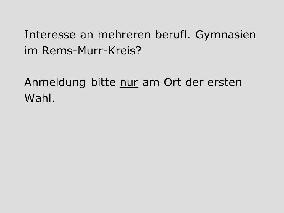 Interesse an mehreren berufl. Gymnasien im Rems-Murr-Kreis? Anmeldung bitte nur am Ort der ersten Wahl.