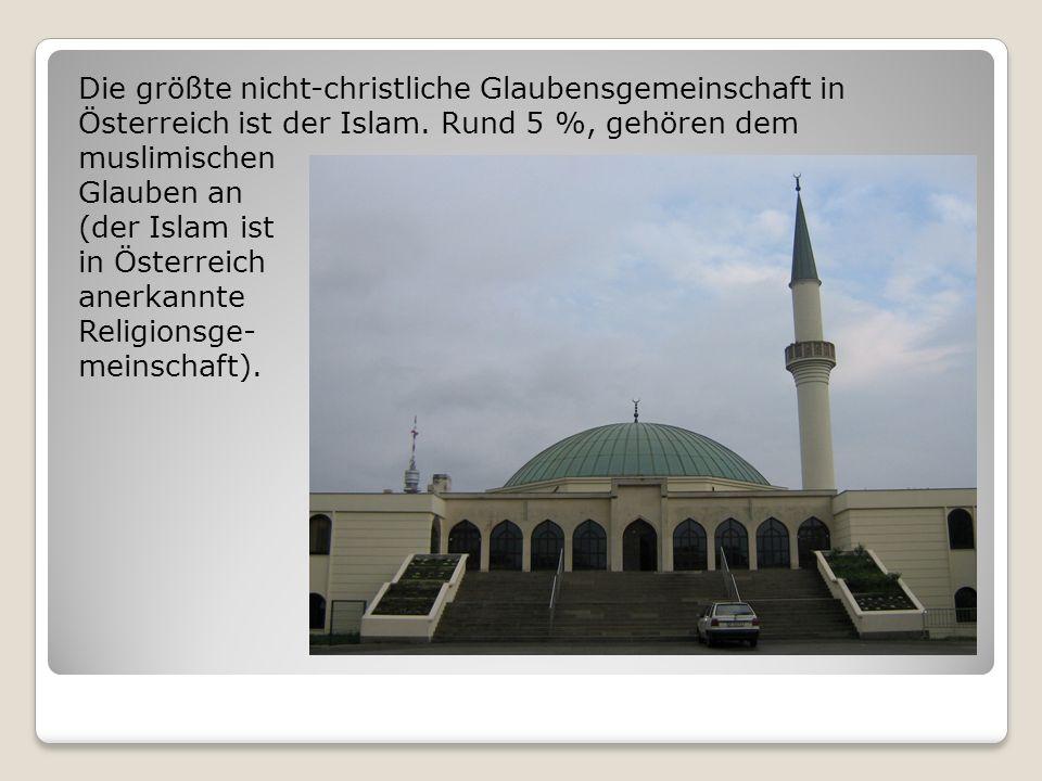 Die größte nicht-christliche Glaubensgemeinschaft in Österreich ist der Islam. Rund 5 %, gehören dem muslimischen Glauben an (der Islam ist in Österre