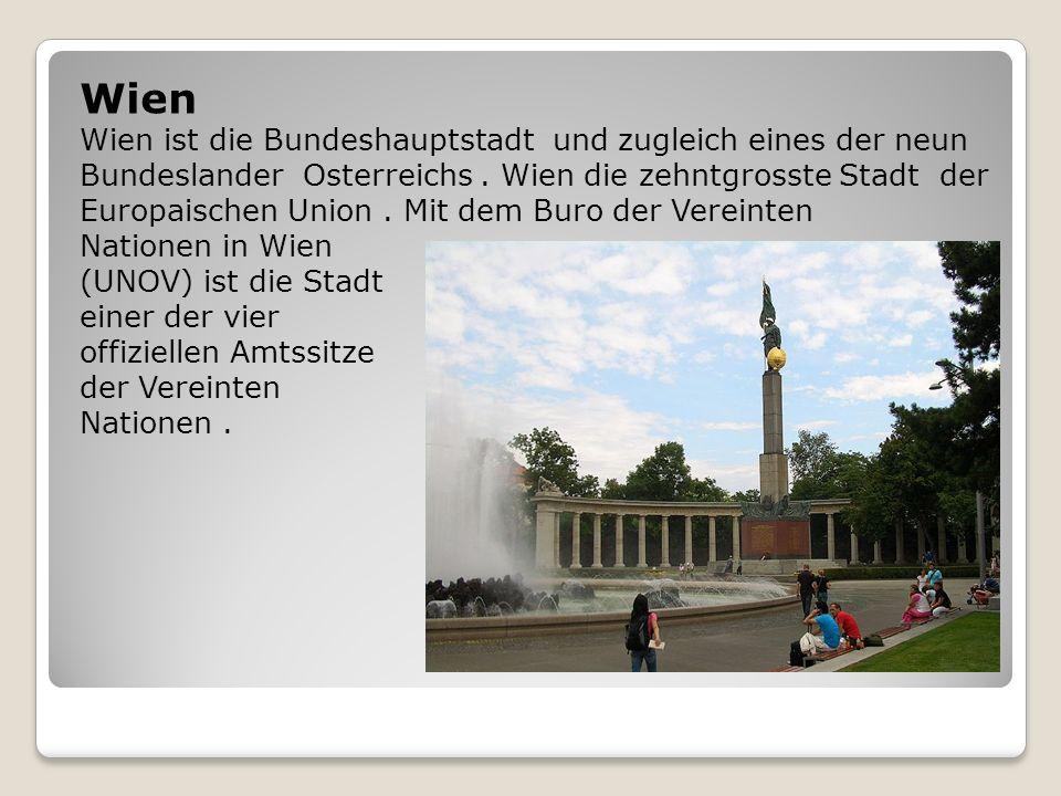 Wien Wien ist die Bundeshauptstadt und zugleich eines der neun Bundeslander Osterreichs. Wien die zehntgrosste Stadt der Europaischen Union. Mit dem B