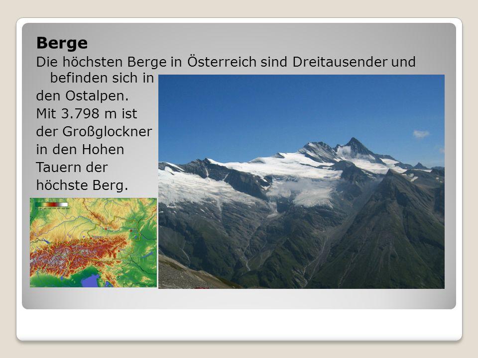 Berge Die höchsten Berge in Österreich sind Dreitausender und befinden sich in den Ostalpen. Mit 3.798 m ist der Großglockner in den Hohen Tauern der