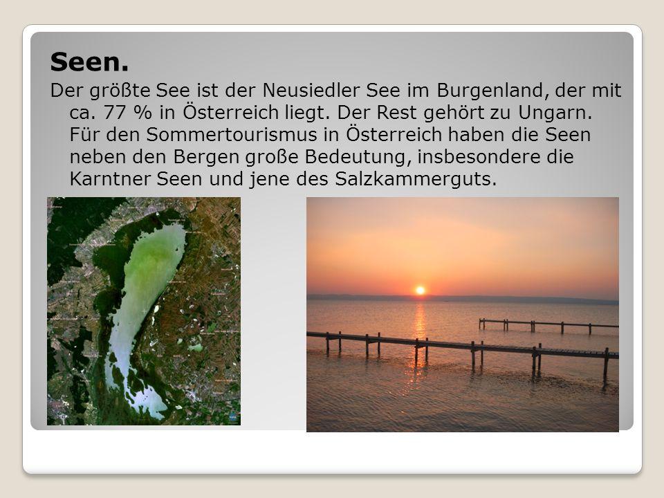 Seen. Der größte See ist der Neusiedler See im Burgenland, der mit ca. 77 % in Österreich liegt. Der Rest gehört zu Ungarn. Für den Sommertourismus in