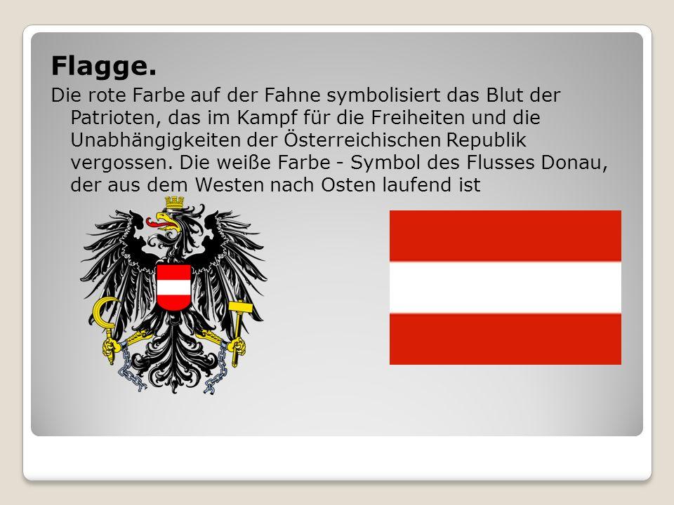Flagge. Die rote Farbe auf der Fahne symbolisiert das Blut der Patrioten, das im Kampf für die Freiheiten und die Unabhängigkeiten der Österreichische