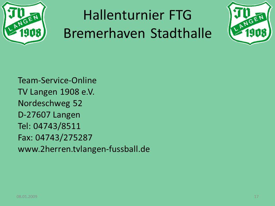 08.01.20091708.01.200917 Hallenturnier FTG Bremerhaven Stadthalle Team-Service-Online TV Langen 1908 e.V.