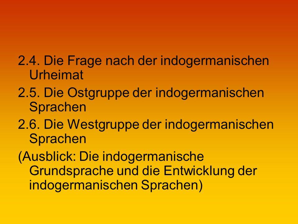 2.4.Die Frage nach der indogermanischen Urheimat 2.5.