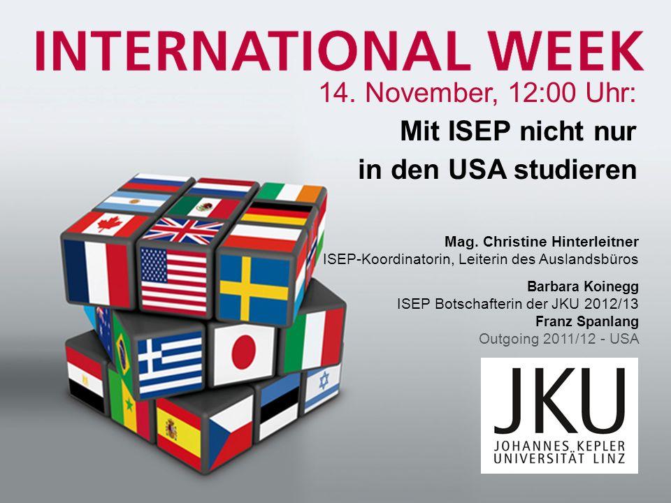 14. November, 12:00 Uhr: Mit ISEP nicht nur in den USA studieren Mag. Christine Hinterleitner ISEP-Koordinatorin, Leiterin des Auslandsbüros Barbara K