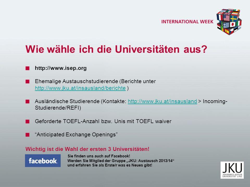 Wie wähle ich die Universitäten aus? http://www.isep.org Ehemalige Austauschstudierende (Berichte unter http://www.jku.at/insausland/berichte ) http:/