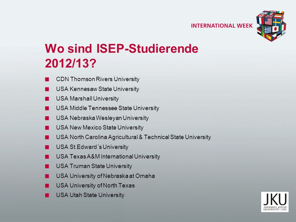 Wo sind ISEP-Studierende 2012/13? CDN Thomson Rivers University USA Kennesaw State University USA Marshall University USA Middle Tennessee State Unive