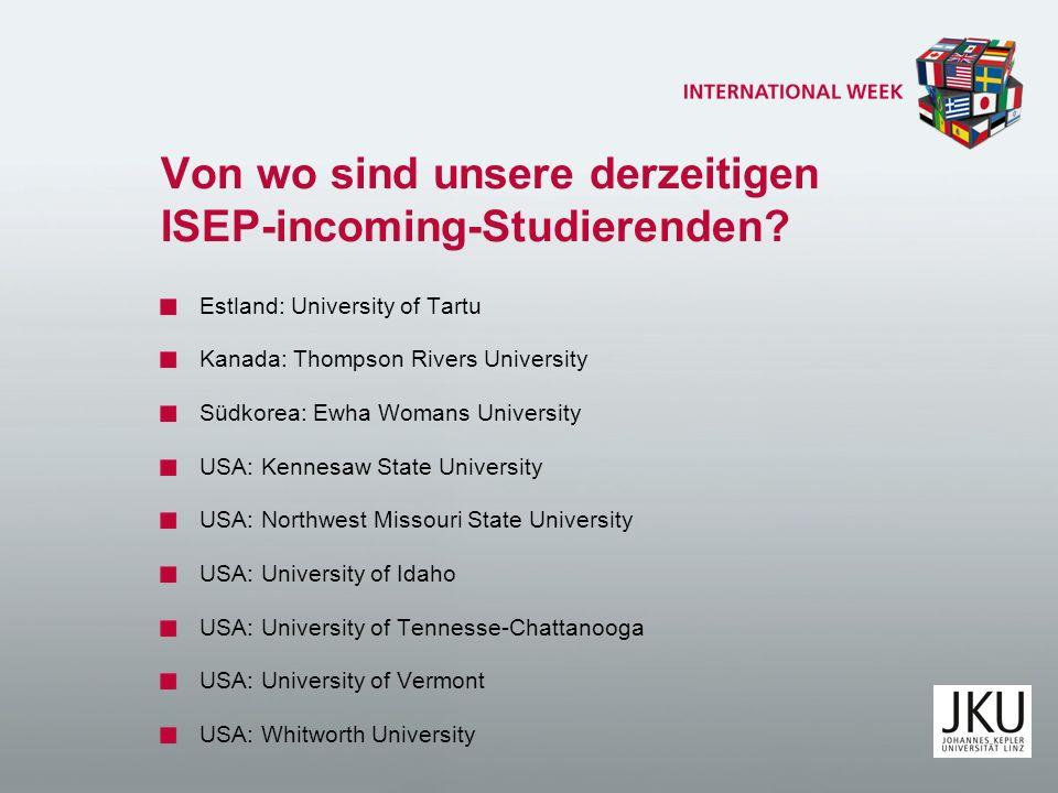 Von wo sind unsere derzeitigen ISEP-incoming-Studierenden? Estland: University of Tartu Kanada: Thompson Rivers University Südkorea: Ewha Womans Unive