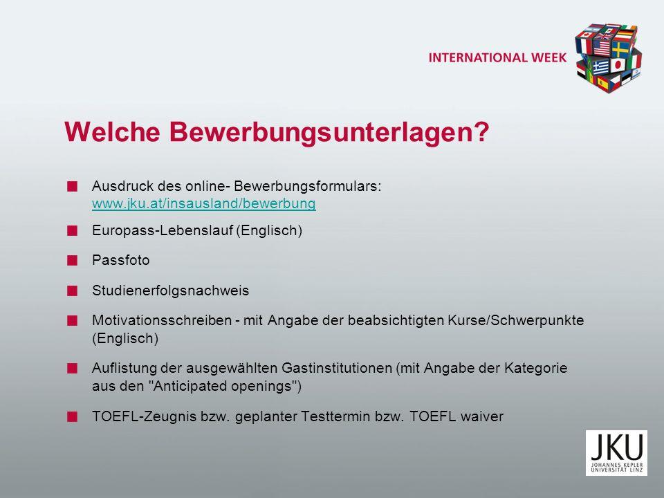 Welche Bewerbungsunterlagen? Ausdruck des online- Bewerbungsformulars: www.jku.at/insausland/bewerbung www.jku.at/insausland/bewerbung Europass-Lebens