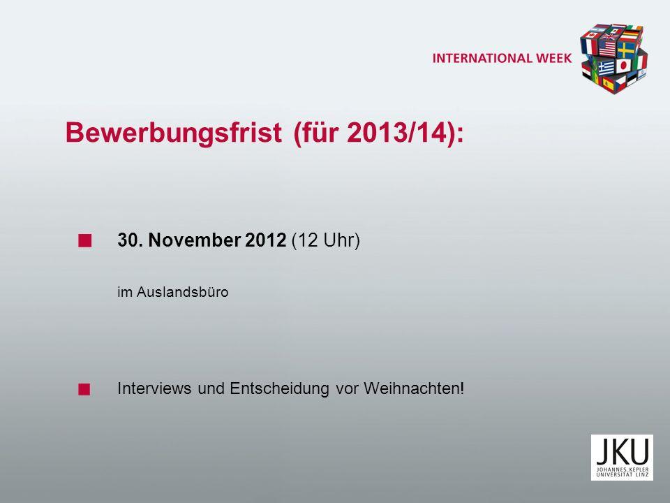 Bewerbungsfrist (für 2013/14): 30. November 2012 (12 Uhr) im Auslandsbüro Interviews und Entscheidung vor Weihnachten!