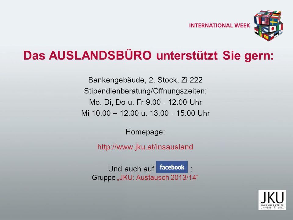 Das AUSLANDSBÜRO unterstützt Sie gern: Bankengebäude, 2. Stock, Zi 222 Stipendienberatung/Öffnungszeiten: Mo, Di, Do u. Fr 9.00 - 12.00 Uhr Mi 10.00 –