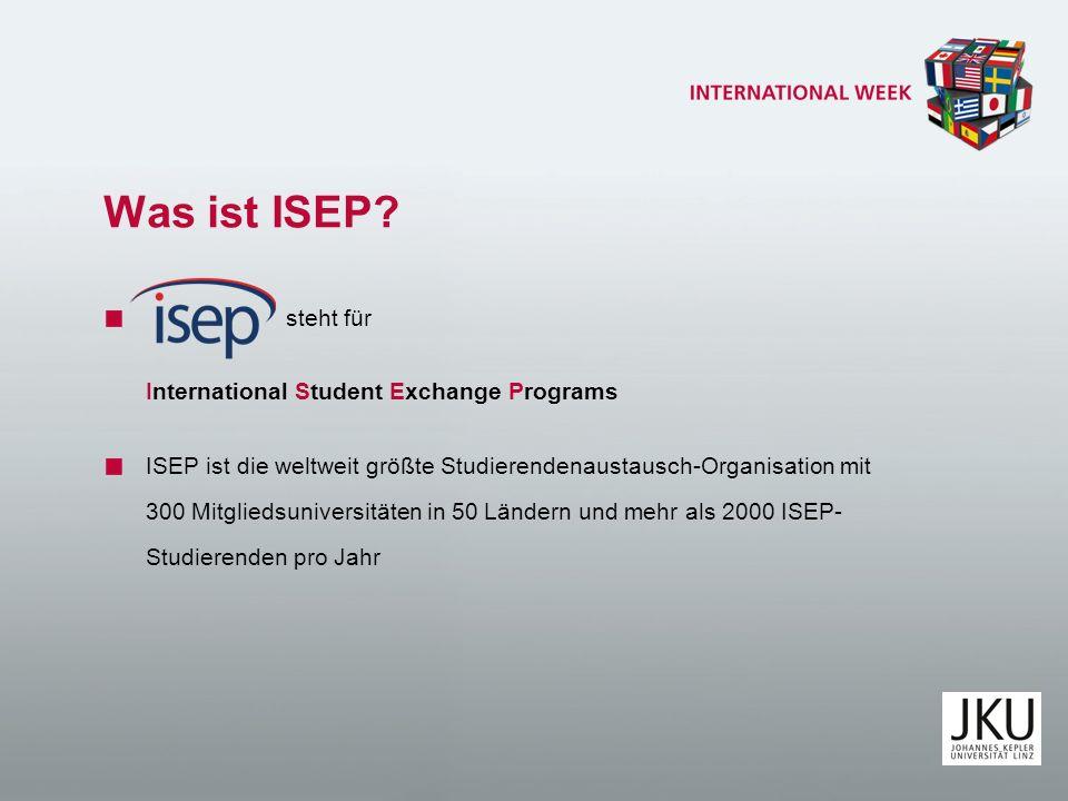Was ist ISEP? steht für International Student Exchange Programs ISEP ist die weltweit größte Studierendenaustausch-Organisation mit 300 Mitgliedsunive