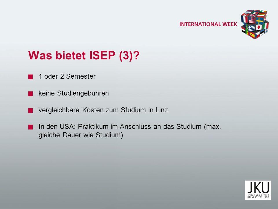 Was bietet ISEP (3)? 1 oder 2 Semester keine Studiengebühren vergleichbare Kosten zum Studium in Linz In den USA: Praktikum im Anschluss an das Studiu