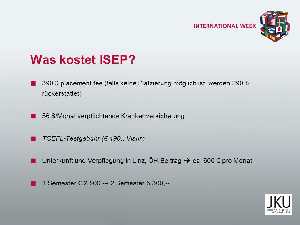 Was kostet ISEP? 390 $ placement fee (falls keine Platzierung möglich ist, werden 290 $ rückerstattet) 56 $/Monat verpflichtende Krankenversicherung T