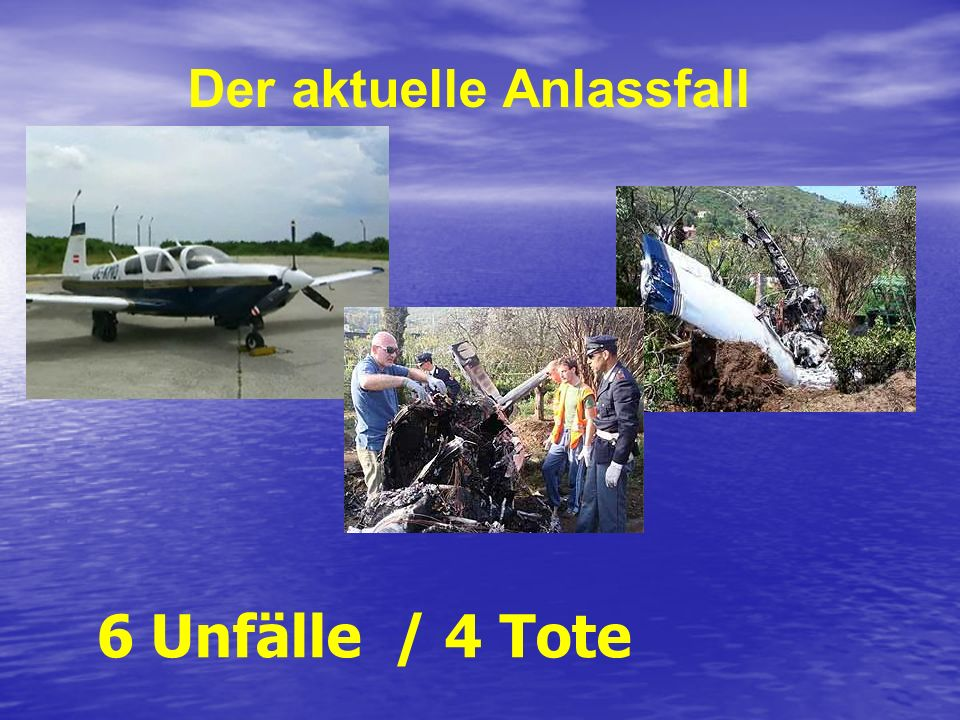 Der aktuelle Anlassfall 6 Unfälle / 4 Tote