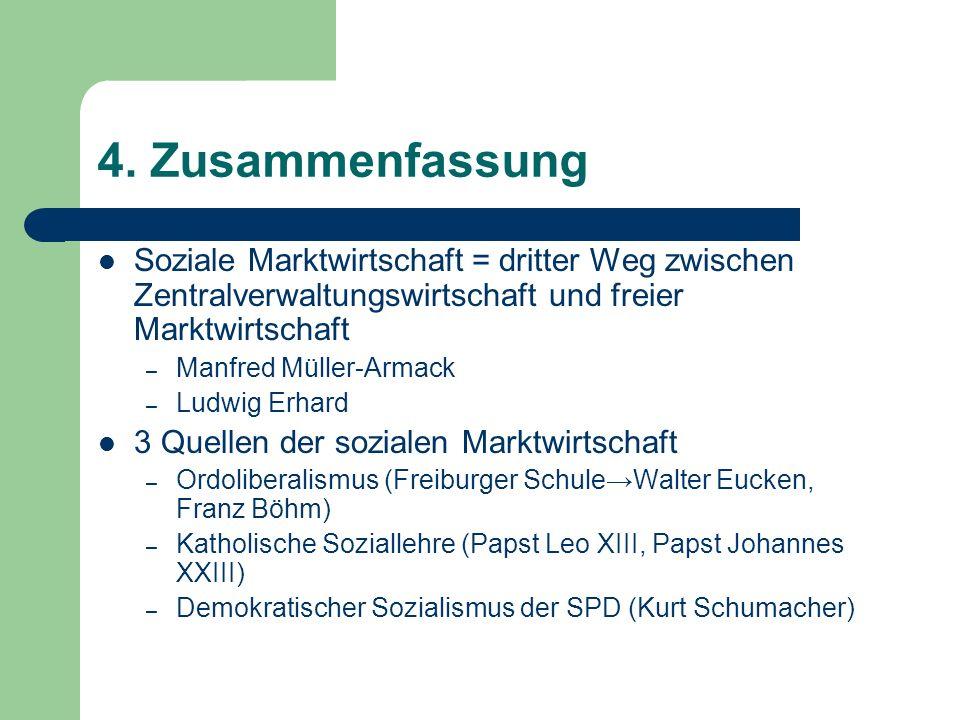 4. Zusammenfassung Soziale Marktwirtschaft = dritter Weg zwischen Zentralverwaltungswirtschaft und freier Marktwirtschaft – Manfred Müller-Armack – Lu