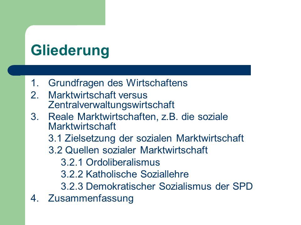 Gliederung 1.Grundfragen des Wirtschaftens 2.Marktwirtschaft versus Zentralverwaltungswirtschaft 3.Reale Marktwirtschaften, z.B.