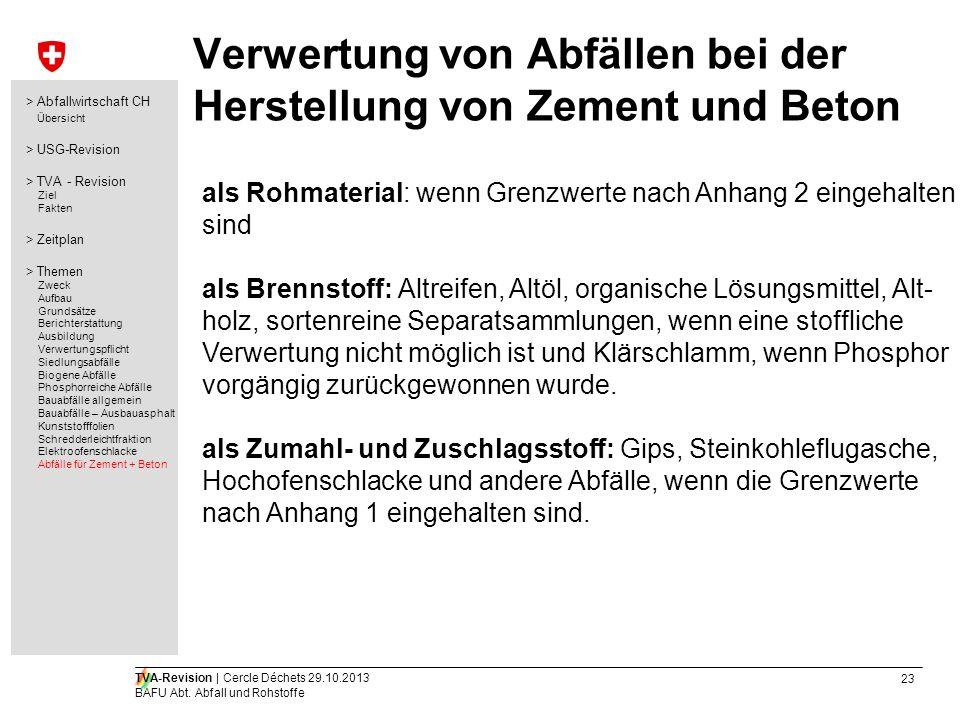 23 TVA-Revision | Cercle Déchets 29.10.2013 BAFU Abt. Abfall und Rohstoffe Verwertung von Abfällen bei der Herstellung von Zement und Beton als Rohmat