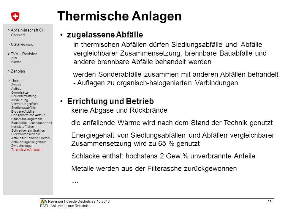 26 TVA-Revision | Cercle Déchets 29.10.2013 BAFU Abt. Abfall und Rohstoffe Thermische Anlagen zugelassene Abfälle in thermischen Abfällen dürfen Siedl