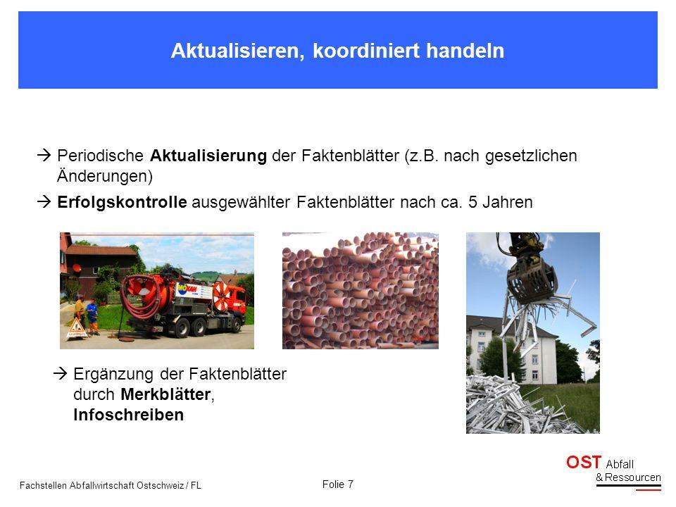 Folie 7 Fachstellen Abfallwirtschaft Ostschweiz / FL Periodische Aktualisierung der Faktenblätter (z.B. nach gesetzlichen Änderungen) Erfolgskontrolle