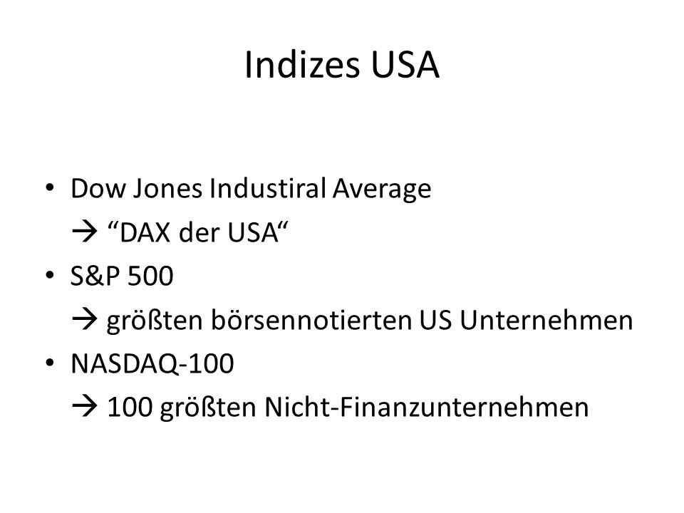 Weitere Indizes Euros Stoxx 50: 50 größten Börsenunternehmen der Eurozone FTSE 100 Index: (ugs.